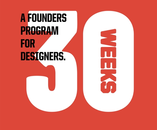 How to go from being a designer to founding your own company in 30 Weeks